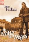 Die Mitte des Weges: Roman (German Edition) - Volker Ferkau