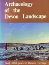 Archaeology of the Devon Landscape: Over 5000 Years of Devon's Heritage - Simon Timms