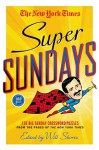 The New York Times Super Sundays: 150 Big Sunday Crossword Puzzles from the Pages of The New York Times - The New York Times, Will Shortz