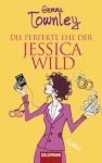 Die perfekte Ehe der Jessica Wild - Gemma Townley