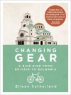 Changing Gear: A Bike Ride from Britain to Bulgaria - Eileen Sutherland