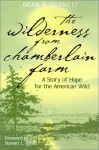 The Wilderness from Chamberlain Farm: A Story Of Hope For The American Wild - Dean B. Bennett, Stewart L. Udall