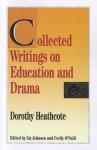 Collected Writings on Education and Drama - Dorothy Heathcote, Cecily O'Neill, Liz Johnson