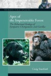 Apes of the Impenetrable Forest: The Behavioral Ecology of Sympatiric Chimpanzees and Gorillas - Craig Stanford