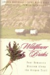 Wildflower Brides: The Wedding Wagon/A Bride For The Preacher/Murder Or Matrimony/Bride In The Valley (Inspirational Romance Collection) - Cathy Marie Hake, Pamela Kaye Tracy, Sally Laity