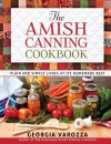 The Amish Canning Cookbook: Plain and Simple Living at Its Homemade Best - Georgia Varozza