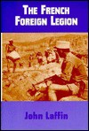 The French Foreign Legion - John Laffin