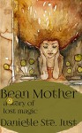 Bean Mother: a story of lost magic - Danielle Ste. Just