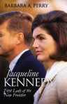 Jacqueline Kennedy: First Lady of the New Frontier (Modern First Ladies) - Barbara A. Perry, Lewis L. Gould