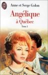 Angélique à Québec, tome 1 - Anne Golon