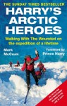 Harry's Arctic Heroes: Walking with the Wounded on the Expedition of a Lifetime - Mark McCrum