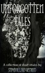 Unforgotten Tales: A collection of short stories - Stephen Mullaney-Westwood