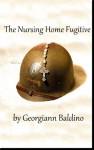 The Nursing Home Fugitive - Georgiann Baldino