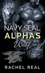 Navy Seal Alphas: Wolf - Rachel Real