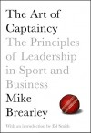 The Art of Captaincy: The Principles of Leadership in Sport and Business - Mike Brearley