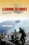 Learning to Forget: US Army Counterinsurgency Doctrine and Practice from Vietnam to Iraq - David Fitzgerald