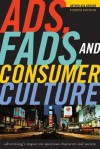 Ads, Fads, and Consumer Culture: Advertising's Impact on American Character and Society - Arthur Asa Berger