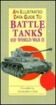 An Illustrated Data Guide to Battle Tanks of World War II (Illustrated Data Guides) - Christopher Chant