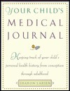 Your Child's Medical Journal: Keeping Track of Your Child's Personal Health History for Conception Through Adulthood - Sharon Larsen