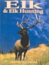 Elk & Elk Hunting - Wayne van Zwoll, Van Wayne Zwoll