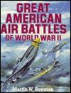 Great American air battles of World War II - Martin W. Bowman
