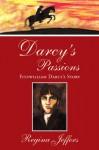 Darcy's Passions: Fitzwilliam Darcy's Story - Regina Jeffers