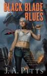 Black Blade Blues - J.A. Pitts