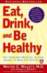 Eat, Drink, And Be Healthy: The Harvard Medical School Guide To Healthy Eating (Harvard Medical School Book) - Walter C. Willett, P. J. Skerrett, Edward L. Giovannucci