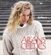 Arans & Celtics: The Best of Knitter's Magazine - Rick Mondragon, XRX Books, Rick Mondragon, Elaine Rowley