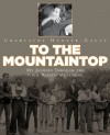 To the Mountaintop: My Journey Through the Civil Rights Movement - Charlayne Hunter-Gault
