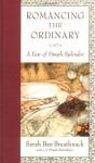 Romancing the Ordinary: A Year of Simple Splendor - Sarah Ban Breathnach