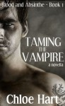 Taming the Vampire (Blood and Absinthe #1) - Chloe Hart