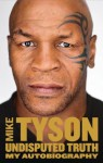 Undisputed Truth: My Autobiography - Mike Tyson