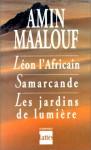 Léon l'Africain / Samarcande / Les Jardins de lumière - Amin Maalouf