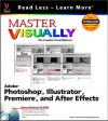 Master Visually Adobe Photoshop, Illustrator, Premiere, And After Effects - Michael Toot, Sherry Willard Kinkoph Gunter