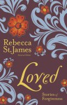 Loved: Stories of Forgiveness - Rebecca St. James