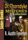 Dr. Thorndyke Mysteries Collection: The Red Thumb Mark, John Thorndyke's Cases, The Eye of Osiris, A Silent Witness, plus more! ( 7 Works ) - R. Austin Freeman