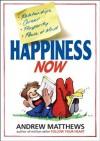 Happiness Now - Andrew Matthews