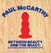 Paul McCarthy: Between Beauty and the Beast: Sculptures, Drawings and Photographs - Paul McCarthy, Sam Lipsyte