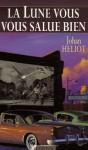 La Lune vous salue bien - Johan Heliot