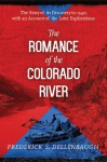 The Romance of the Colorado River: The Story of Its Discovery in 1540, with an Account of the Later Explorations - Frederick S. Dellenbaugh