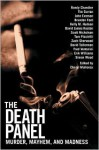 The Death Panel: Murder, Mayhem, and Madness - Tom Piccirilli, Scott Nicholson, John Everson, Simon Wood, Randy Chandler, Tim Curran, Brandon Ford, Cheryl Mullenax, Kelly M. Hudson, David James Keaton