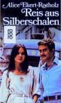 Reis aus Silberschalen: Roman einer deutschen Familie im heutigen Ostasien. - Alice M. Ekert-Rotholz