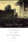 Goodbye to the Buttermilk Sky: A Novel - Julia Oliver