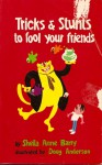 Tricks and Stunts to Fool Your Friends - Sheila Anne Barry