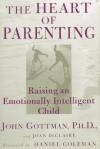 The Heart of Parenting: Raising an Emotionally Intelligent Child - John M. Gottman, Joan DeClaire