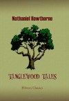 Tanglewood Tales, for Girls and Boys: Being a Second Wonderbook - Nathaniel Hawthorne