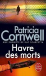 Havre des morts (Kay Scarpetta, #18) - Patricia Cornwell