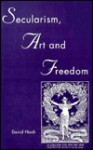Secular Art and Freedom - David Nash