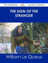 The Sign of the Stranger - The Original Classic Edition - William Le Queux